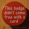 This Badge Didnt Come Free With A Card 38mm Button Badge