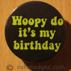 Woopy Do Its My Birthday 38mm Button Badge