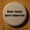 beer today more tomorrow button badge