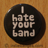 i hate your band button badge