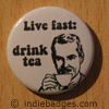 Live Fast Drink Tea Button Badge