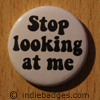 stop looking at me button badge