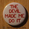 the devil made me do it button badge
