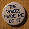 the voices made me do it button badge