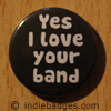 Yes I Love Your Band Button Badge
