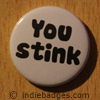 you stink button badge