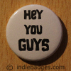 Hey You Guys Button Badge