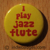 I Play Jazz Flute Button Badge