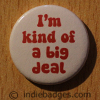 Im Kind Of A Big Deal Button Badge
