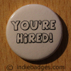 Youre Hired Button Badge
