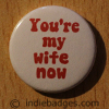 Youre My Wife Now Button Badge